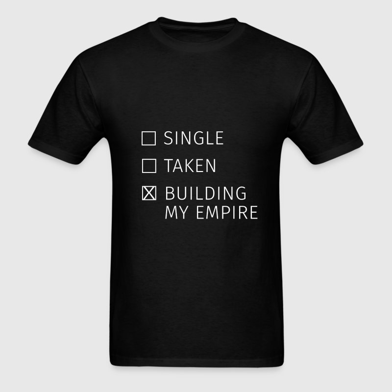 Relationship - Single? Taken? Building my empire! - Men's T-Shirt