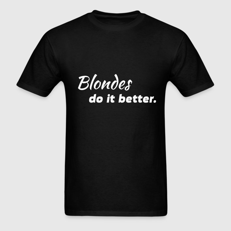 Blondes - Blondes do it better. - Men's T-Shirt