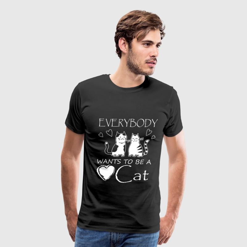 Everybody Wants To Be Cat T-Shirts - Men's Premium T-Shirt