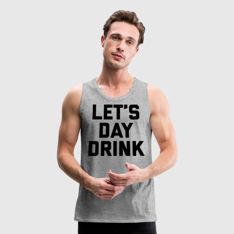 Let's Day Drink Funny Quote  Sportswear - Men's Premium Tank