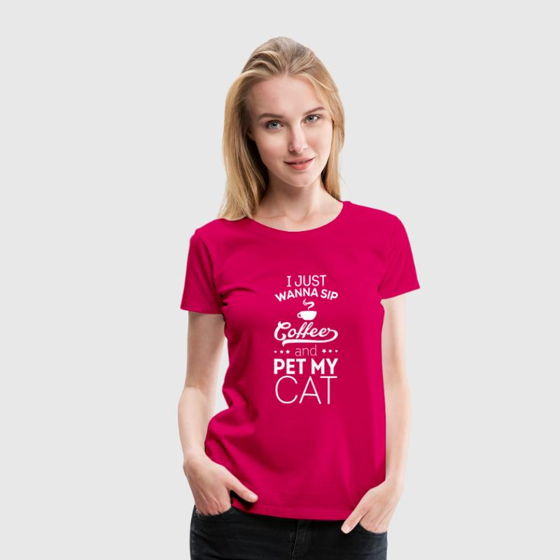 I Just Wanna Sip Coffee And Pet My Cat T-Shirts - Women's Premium T-Shirt