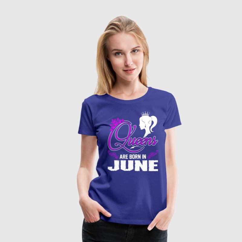 Queens Are Born In June T-Shirts - Women's Premium T-Shirt