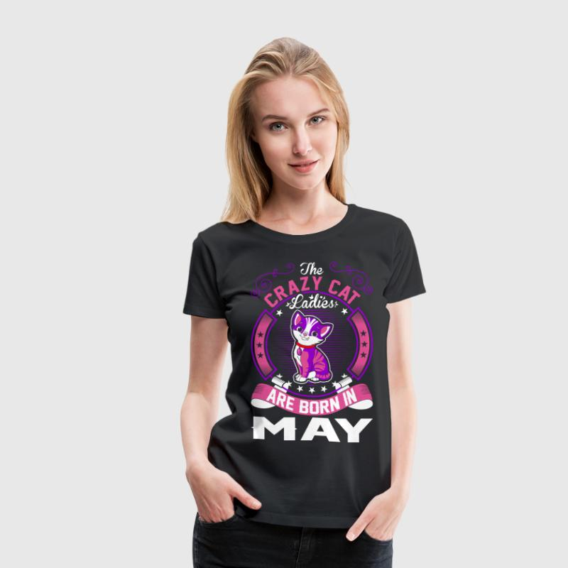 The Crazy Cat Ladies Are Born In May T-Shirts - Women's Premium T-Shirt