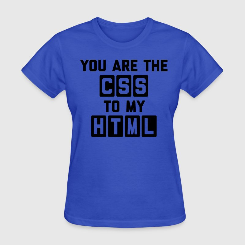 CSS To My HTML Funny Quote T-Shirts - Women's T-Shirt