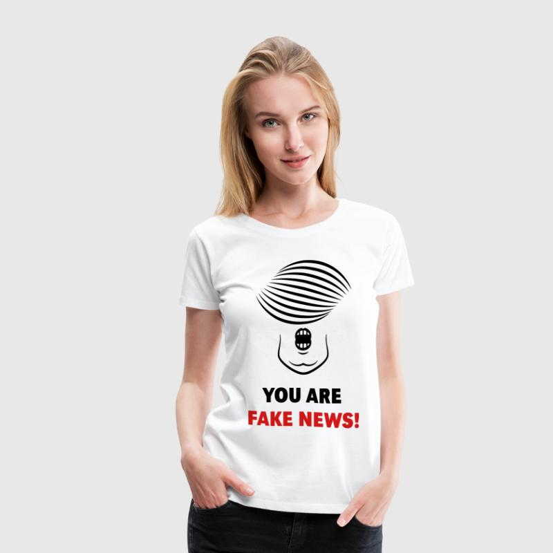 Donald Trump: You Are Fake News! T-Shirts - Women's Premium T-Shirt