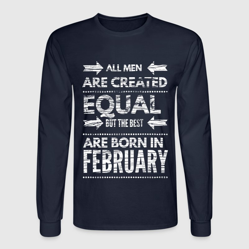Funny birthday quote best men born in february  Long Sleeve Shirts - Men's Long Sleeve T-Shirt