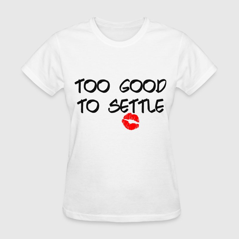TOO GOOD TO SETTLE T-Shirts - Women's T-Shirt