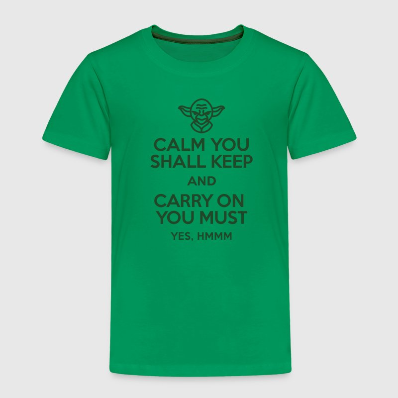 Calm you shall keep and carry on you must Baby & Toddler Shirts - Toddler Premium T-Shirt
