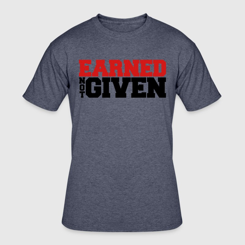 Earned Not Given shirt - Men's 50/50 T-Shirt