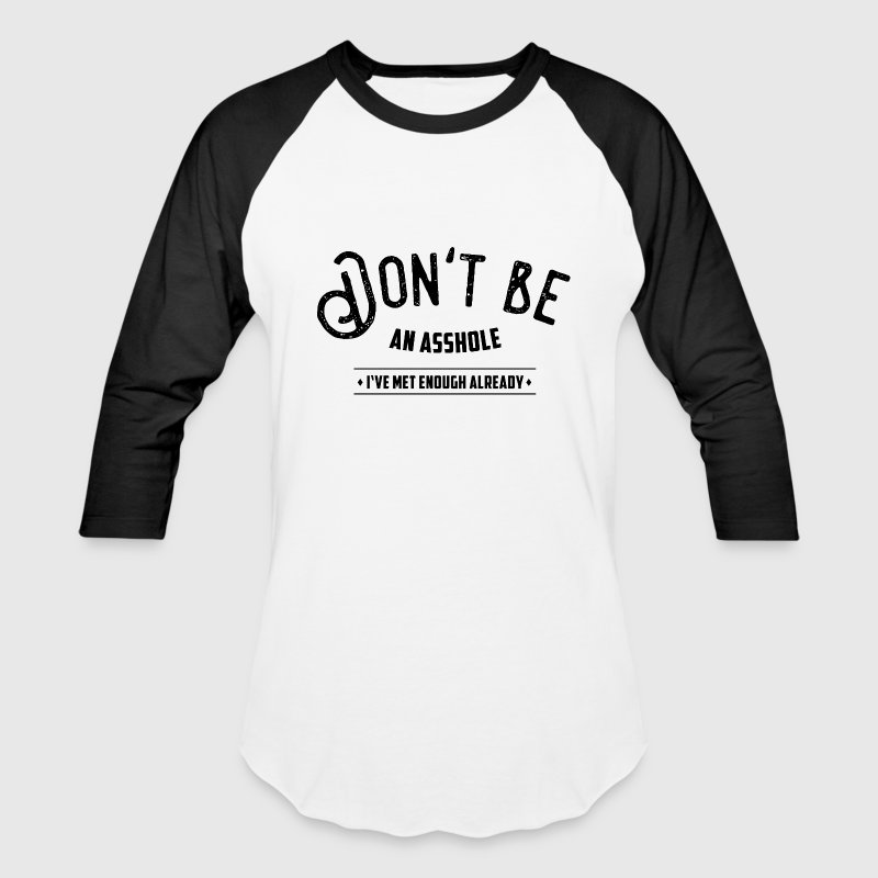 Don't be an asshole T-Shirts - Baseball T-Shirt