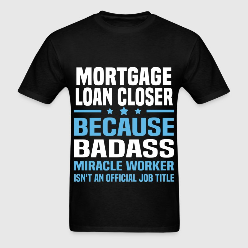 Mortgage Loan Closer Tshirt - Men's T-Shirt
