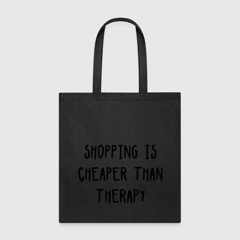 Shopping is cheaper than therapy Bags & backpacks - Tote Bag