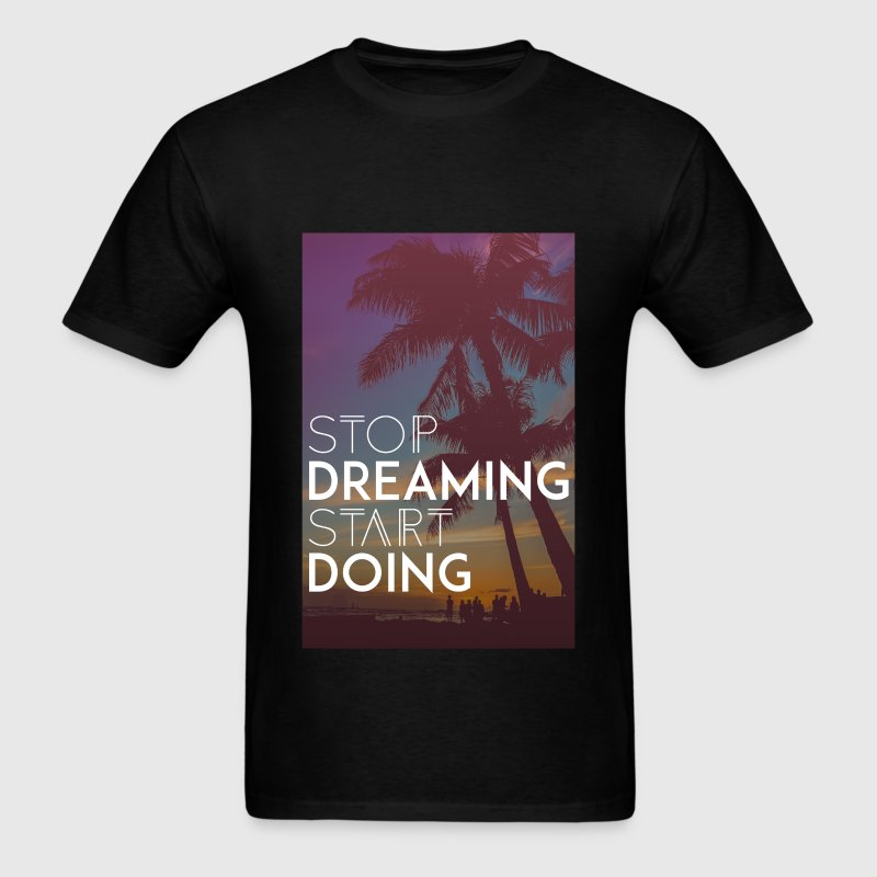 Motivation - Stop Dreaming, Start Doing - Men's T-Shirt