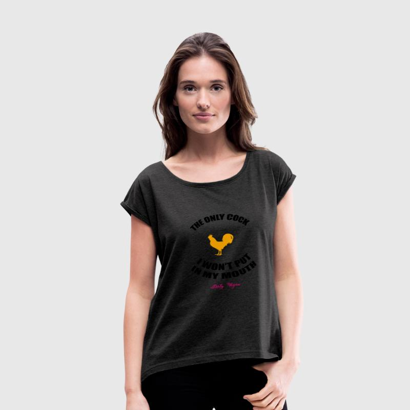 THE ONLY COCK I WON'T PUT IN MY MOUTH T-Shirts - Women's Roll Cuff T-Shirt