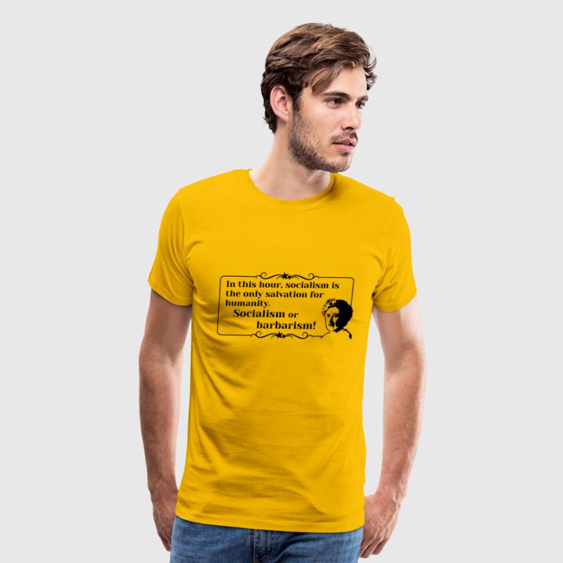 Rosa Luxemburg Quote Socialism or barbarism! - Men's Premium T-Shirt