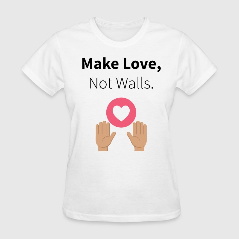 Make Love, Not Walls T-Shirts - Women's T-Shirt