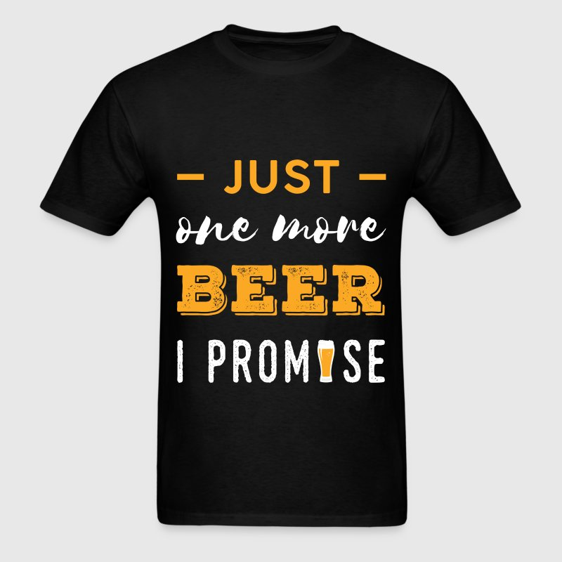 Funny - Just one more beer, I promise - Men's T-Shirt