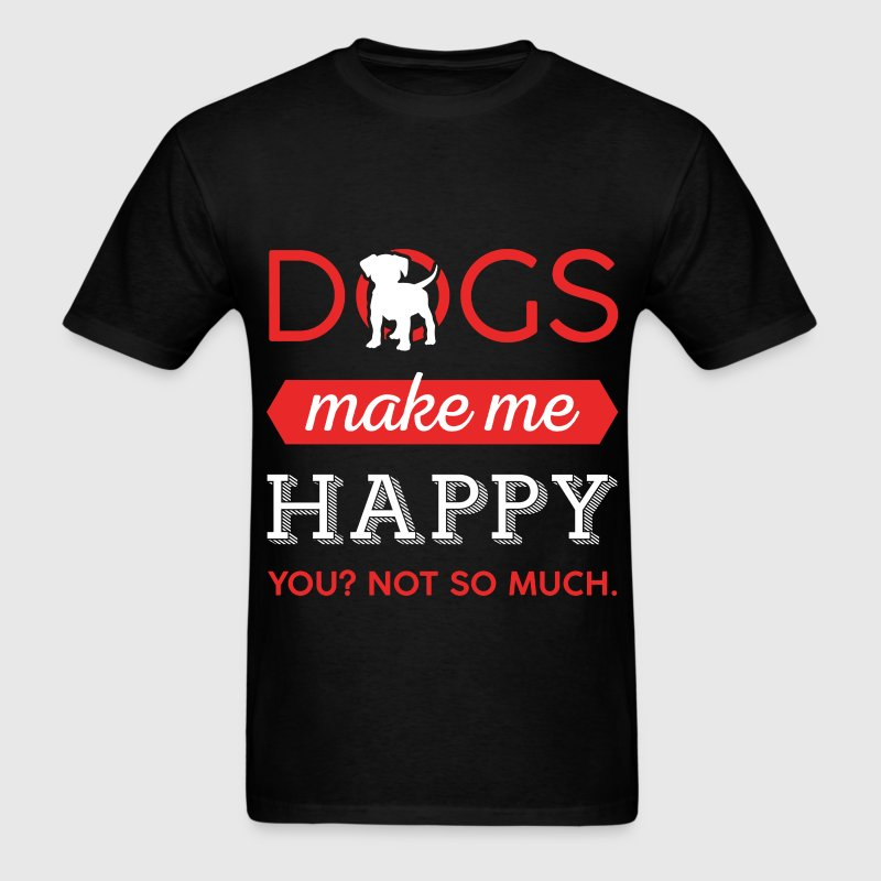 Funny Dogs - Dogs make me happy. You? Not so much. - Men's T-Shirt
