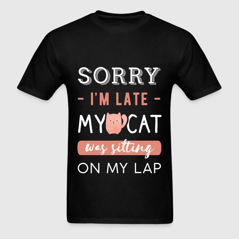 Funny - Sorry I'm late. My cat was sitting on my l - Men's T-Shirt