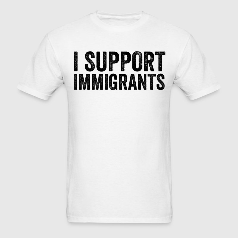 I Support Immigration Resist Anti Donald Trump - Men's T-Shirt