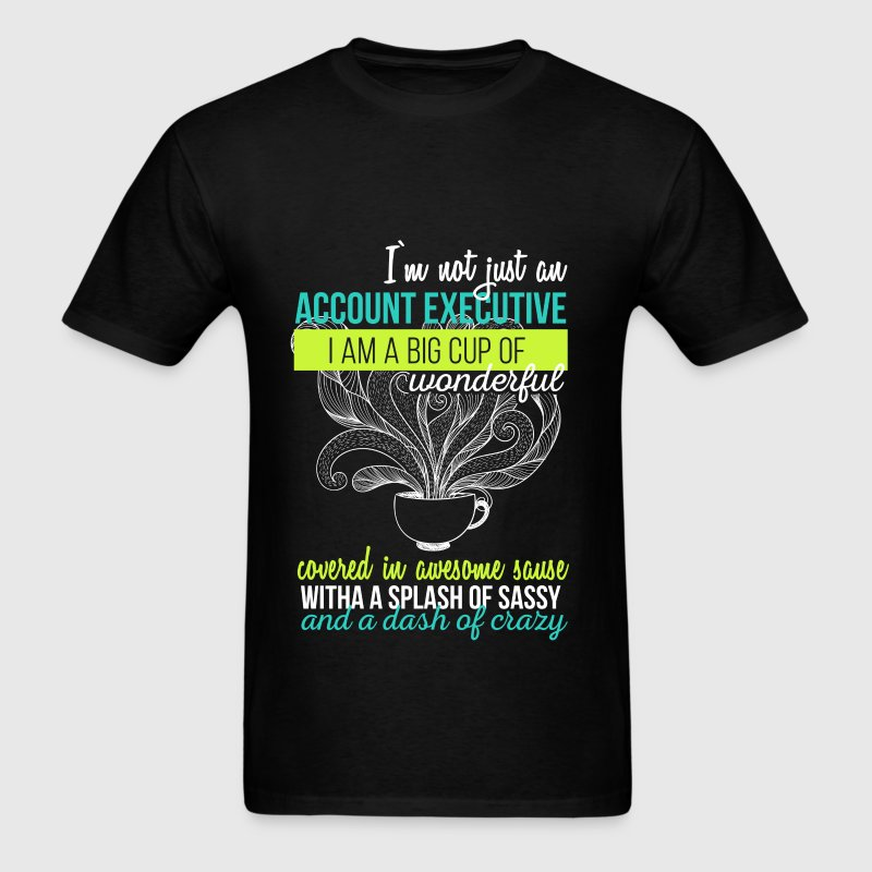 Account Executive  - I'm Not Just An Account Execu - Men's T-Shirt