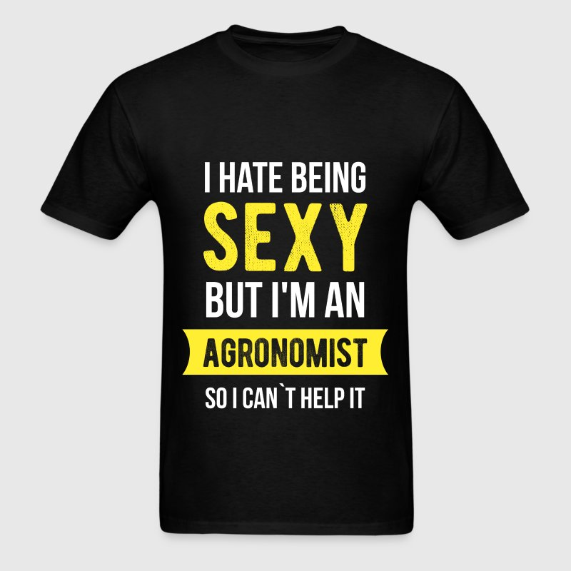 Agronomist - I Hate Being Sexy But I'm An Agronomi T-Shirts - Men's T-Shirt