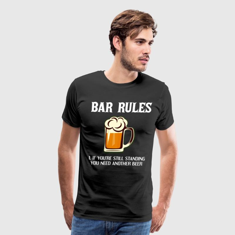 Bar Rules If You're Still Standing You Need Beer T-Shirts - Men's Premium T-Shirt