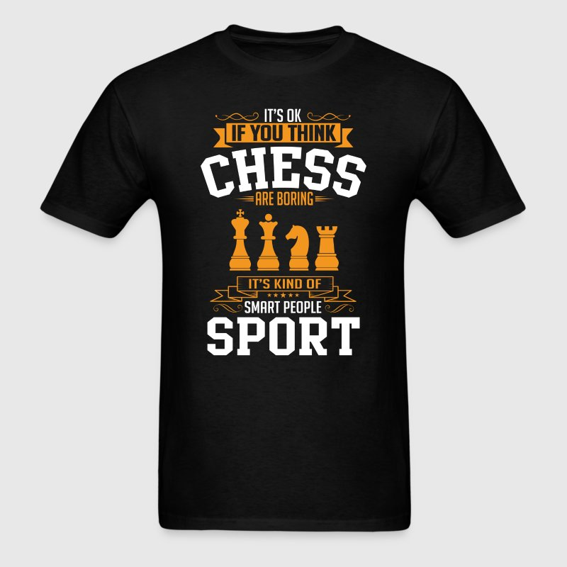 OK If You Thinks Sport Chess Is BORING T-Shirt T-Shirts - Men's T-Shirt