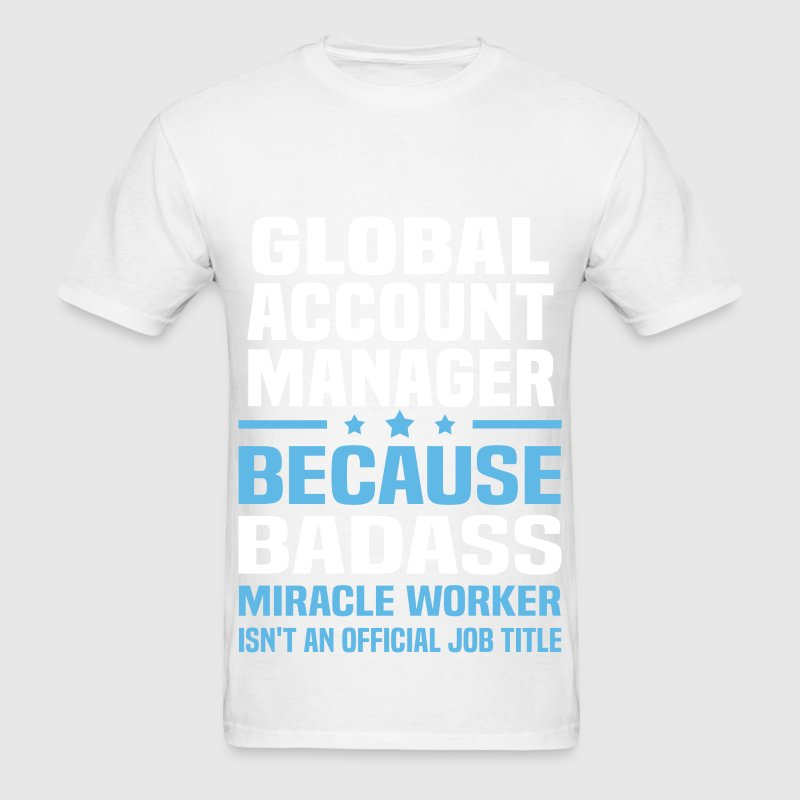 Global Account Manager T-Shirt | Spreadshirt