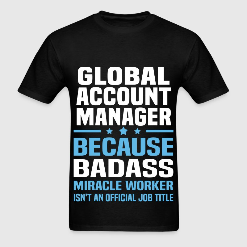 global account manager tshirt mens t shirt - Global Account Manager