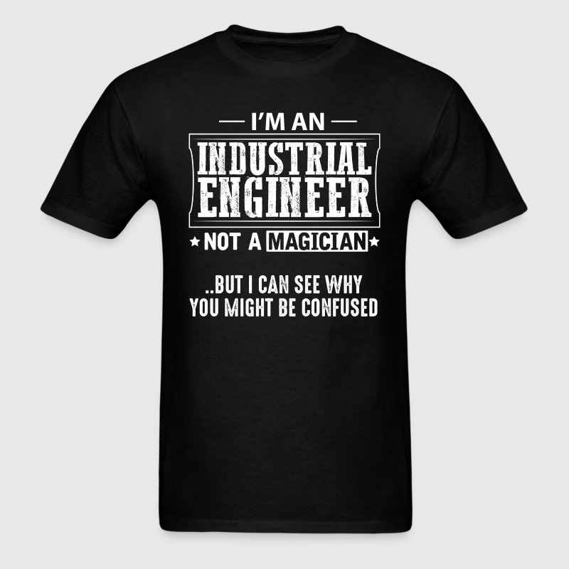 Industrial Engineer Not a Magician T-Shirt T-Shirts - Men's T-Shirt