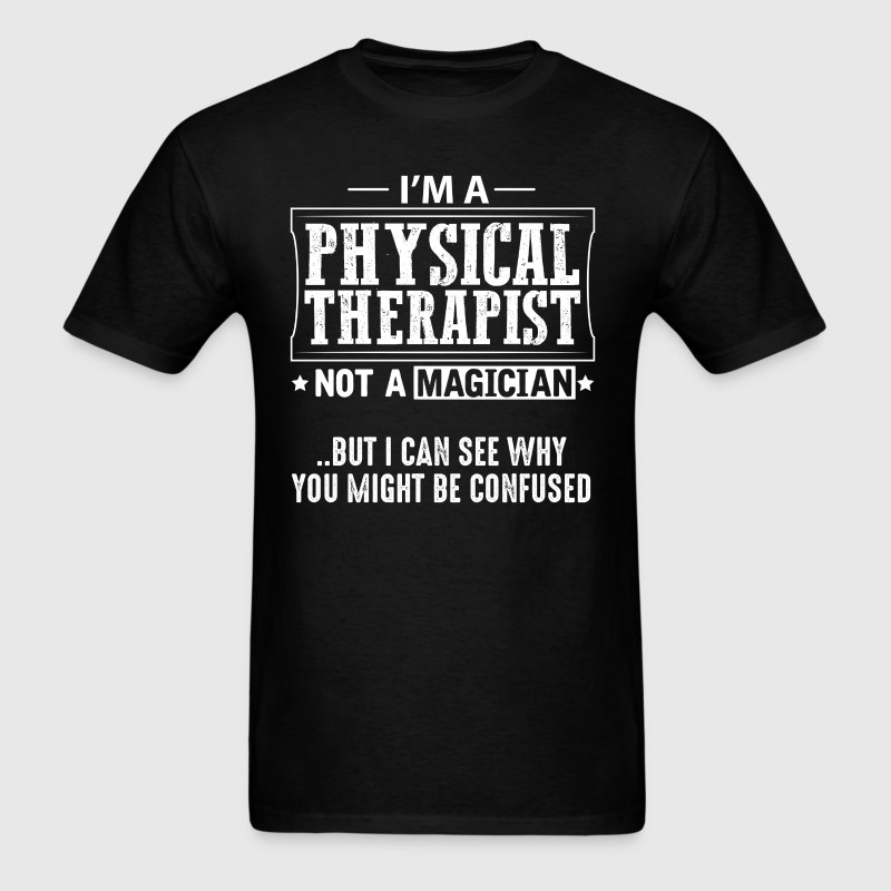 Physical Therapist Not a Magician T-Shirt T-Shirts - Men's T-Shirt