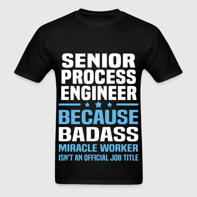 Senior Process Engineer Tshirt - Men's T-Shirt