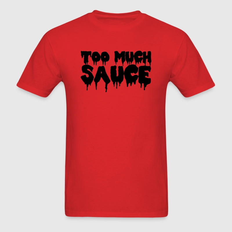 Too Much Sauce T-Shirts - Men's T-Shirt