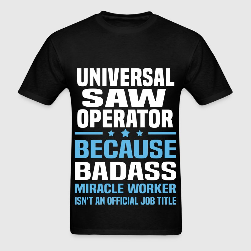 Universal Saw Operator T-Shirts - Men's T-Shirt