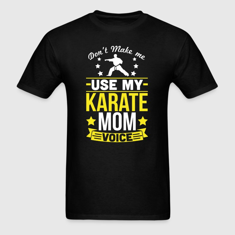 Karate Mom Voice T-Shirt T-Shirts - Men's T-Shirt