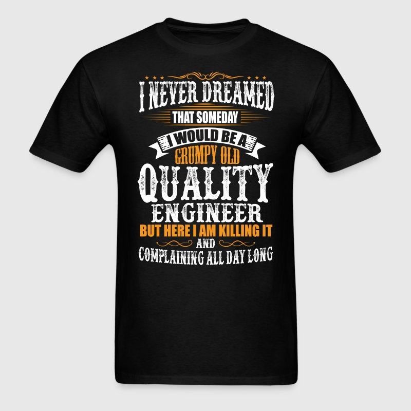 Quality Engineer Grumpy Old T-Shirt T-Shirts - Men's T-Shirt