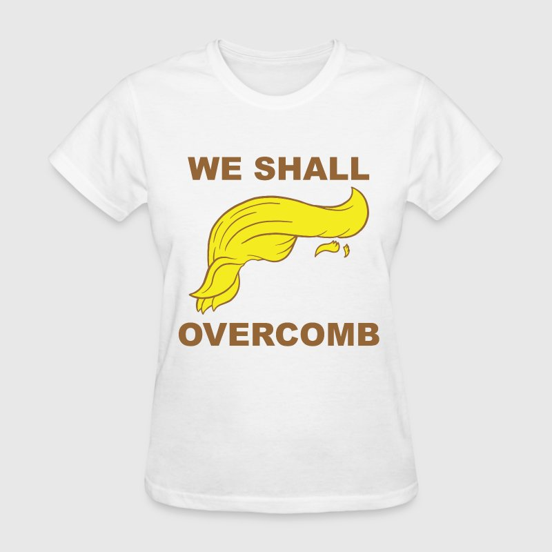 Donald Trump We shall Overcome T-shirt. Funny Trum - Women's T-Shirt