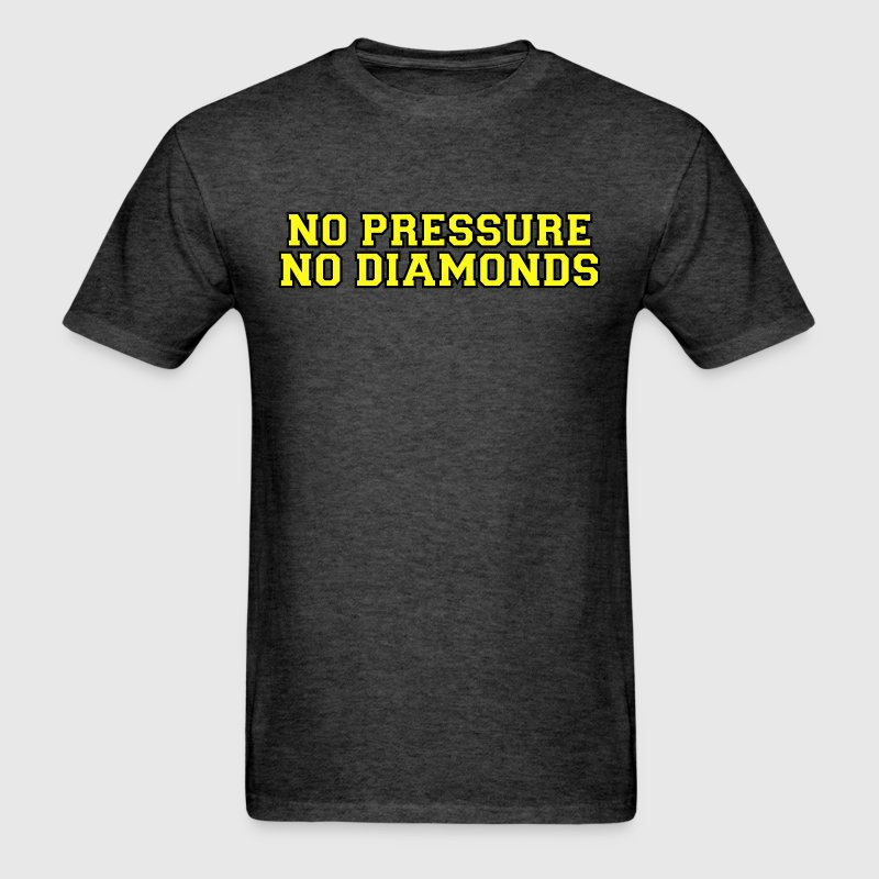 No Pressure No Diamonds shirt - Men's T-Shirt