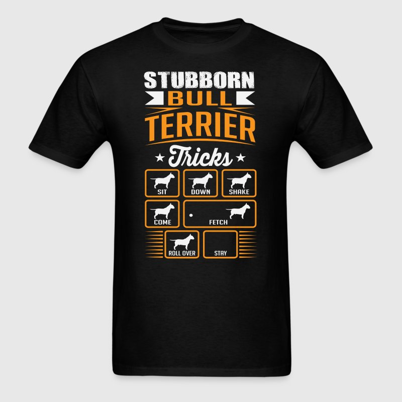 Stubborn Bull Terrier Tricks T-shirt T-Shirts - Men's T-Shirt