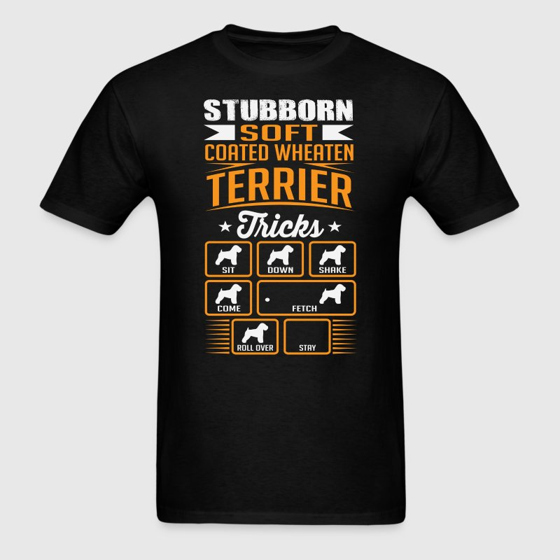 Stubborn Soft Coated Wheaten Terrier Tricks T-shir T-Shirts - Men's T-Shirt