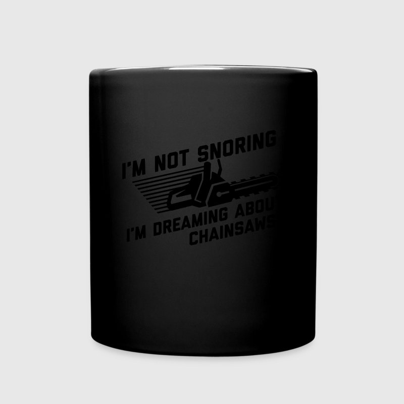 I'm Not Snoring I'm Dreaming About Chainsaws Mugs & Drinkware - Full Color Mug