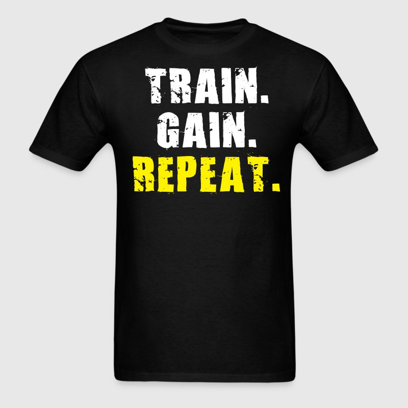 TRAIN, GAIN, REPEAT T-Shirts - Men's T-Shirt