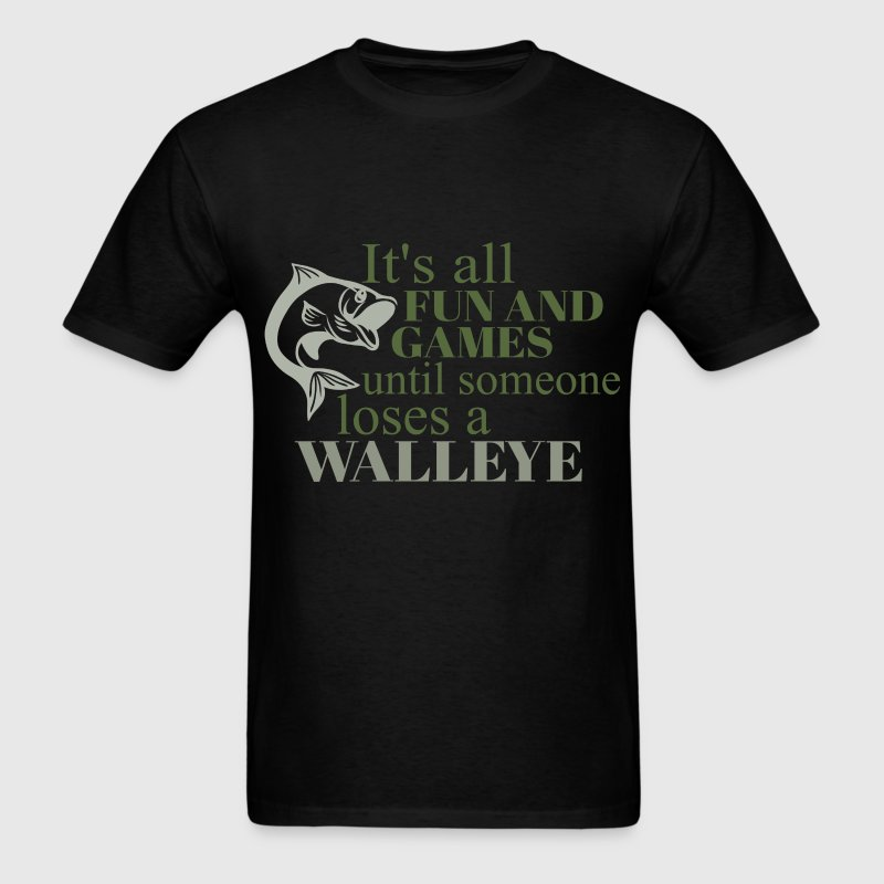 Walleye - It's all fun and games until someone los - Men's T-Shirt