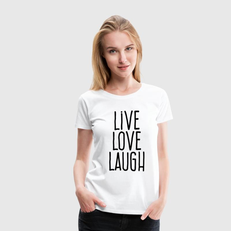 live love laugh T-Shirts - Women's Premium T-Shirt