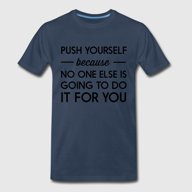 Push yourself because no one else is going to do  T-Shirts - Men's Premium T-Shirt