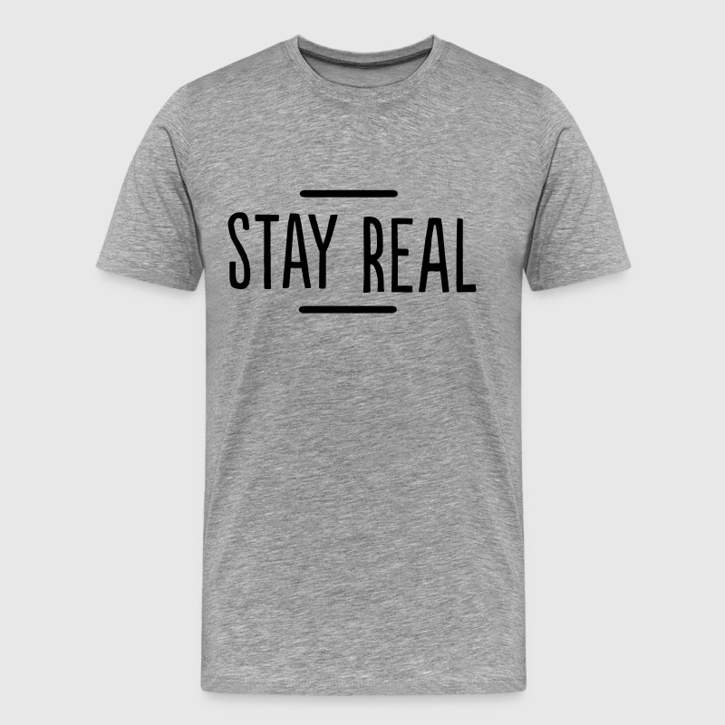 Stay Real T-Shirts - Men's Premium T-Shirt