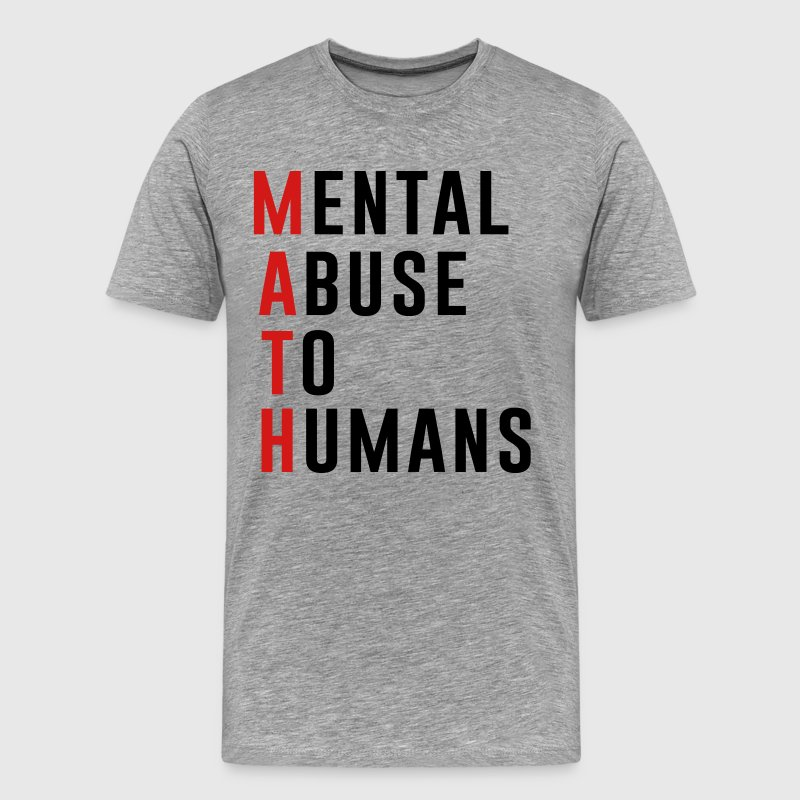 MATH Mental Abuse to Humans T-Shirts - Men's Premium T-Shirt