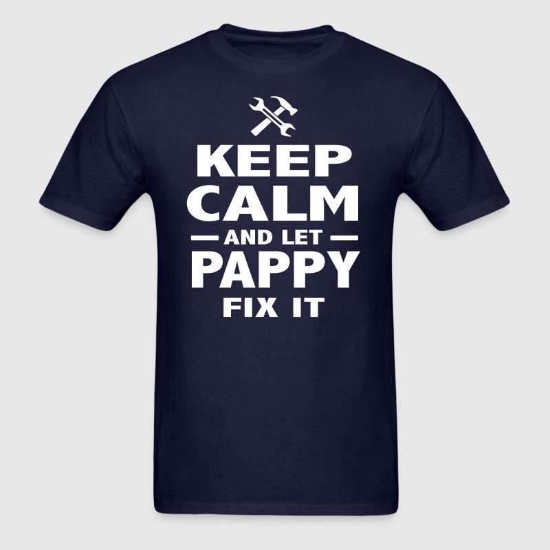 Keep Calm And Let Pappy  Fix It - Men's T-Shirt