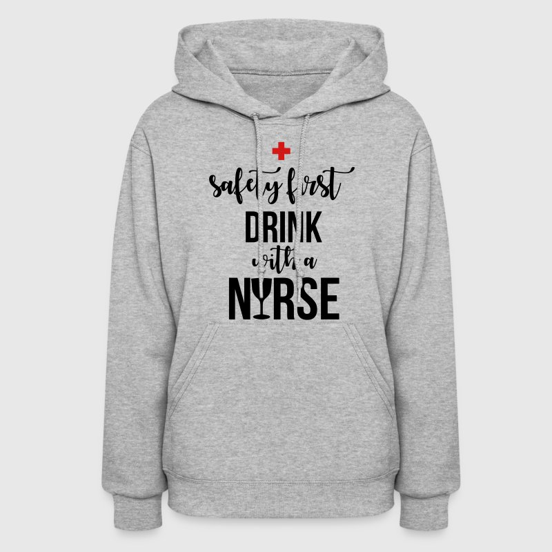 Safety first drink with a nurse Hoodies - Women's Hoodie